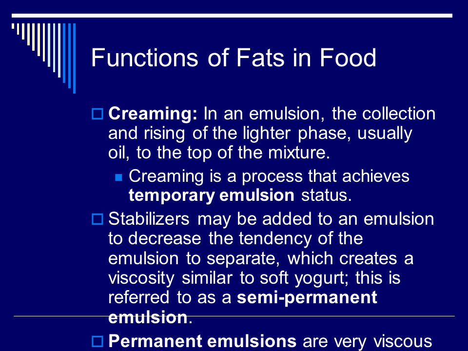Functions of Fats in Food  Fat's melting point is determined by the following four characteristics of the fatty acid: Degree of saturation Length Cis-trans configuration Crystalline structure