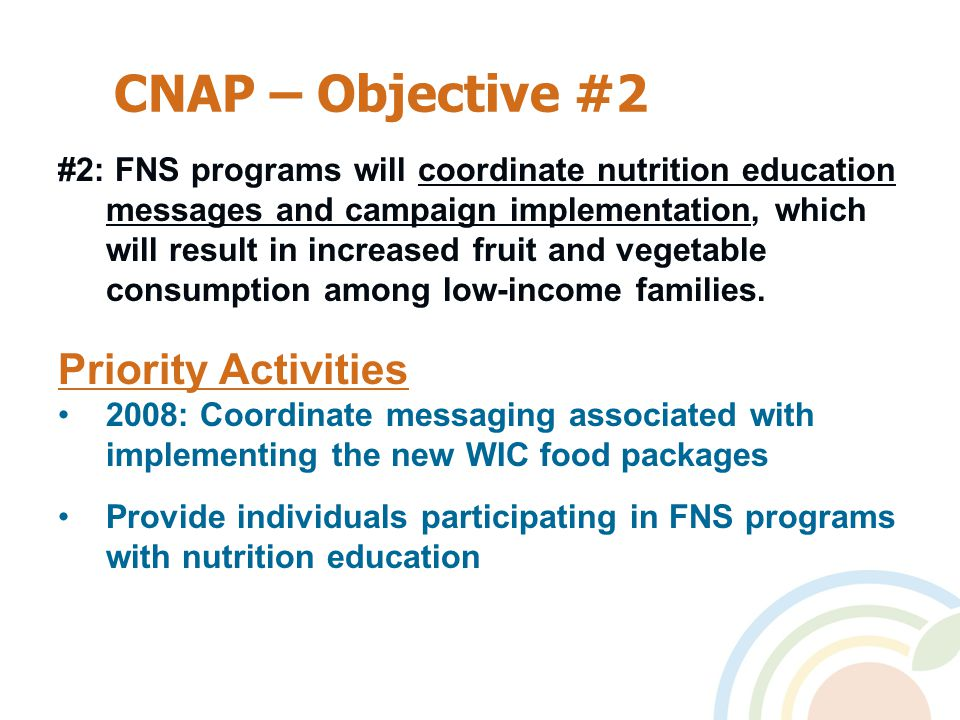 CNAP – Objective #2 #2: FNS programs will coordinate nutrition education messages and campaign implementation, which will result in increased fruit and vegetable consumption among low-income families.
