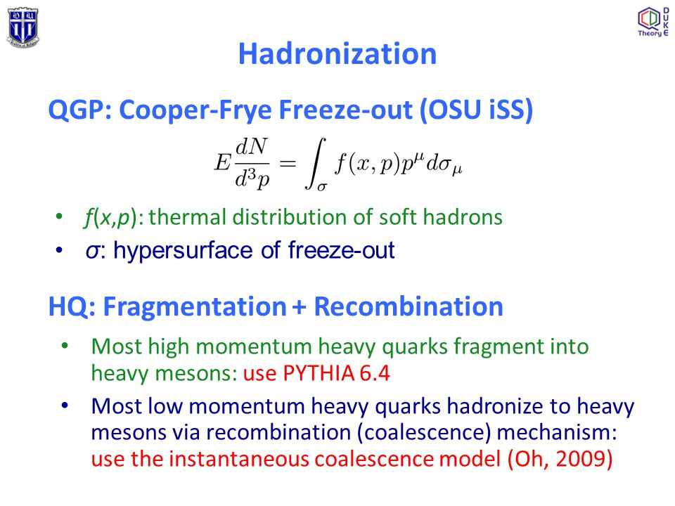 Hadronization f(x,p): thermal distribution of soft hadrons σ: hypersurface of freeze-out HQ: Fragmentation + Recombination QGP: Cooper-Frye Freeze-out