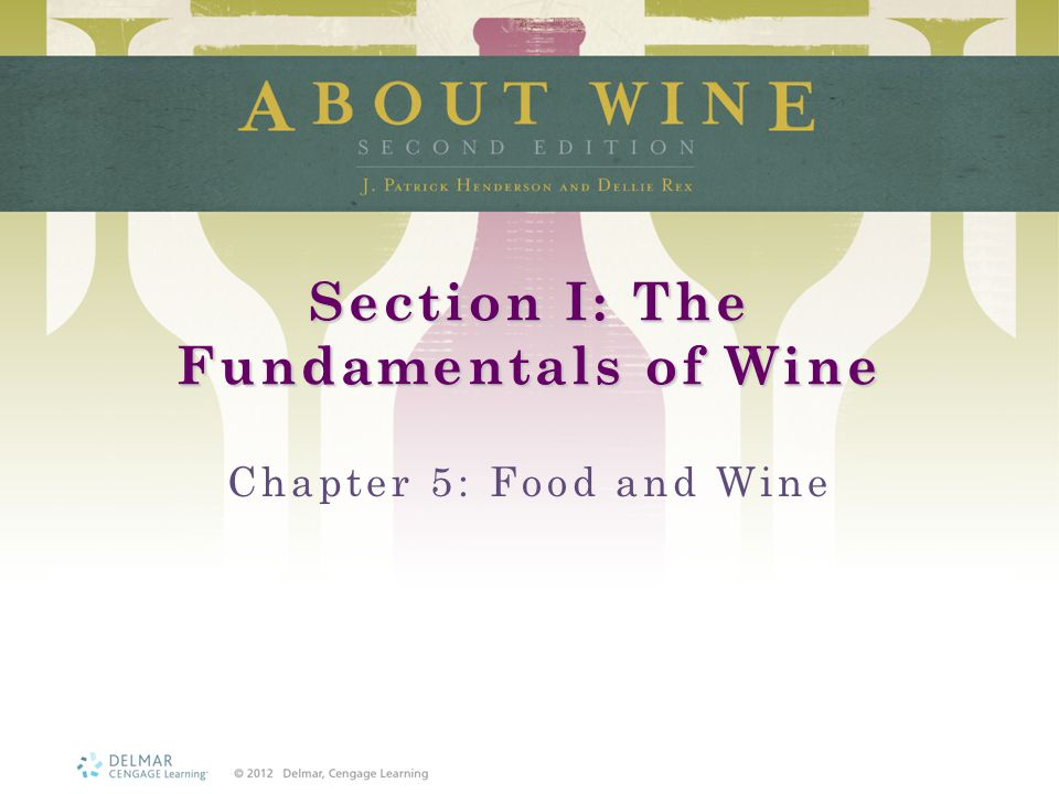 Section I: The Fundamentals of Wine Chapter 5: Food and Wine
