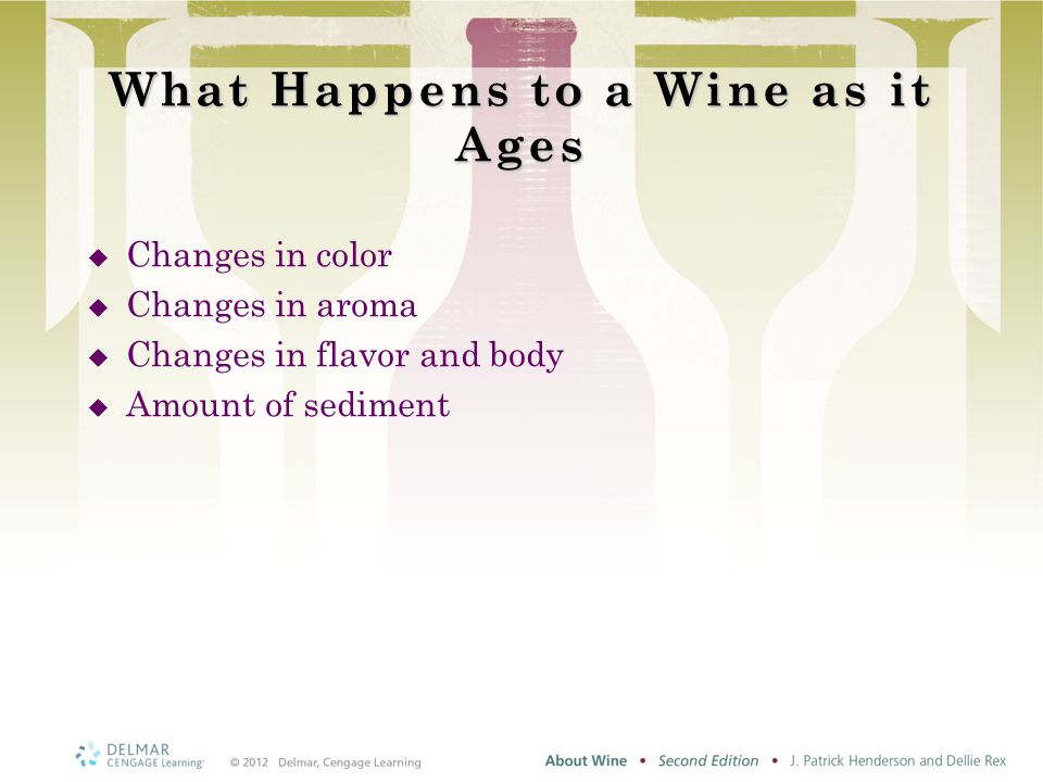 What Happens to a Wine as it Ages  Changes in color  Changes in aroma  Changes in flavor and body  Amount of sediment