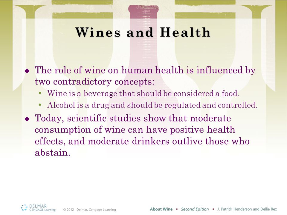 Wines and Health  The role of wine on human health is influenced by two contradictory concepts: Wine is a beverage that should be considered a food.