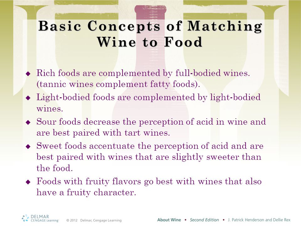 Basic Concepts of Matching Wine to Food  Rich foods are complemented by full-bodied wines.