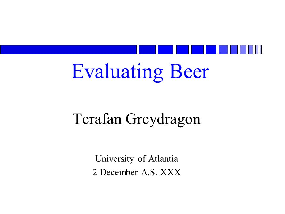 Evaluating Beer Terafan Greydragon University of Atlantia 2 December A.S. XXX