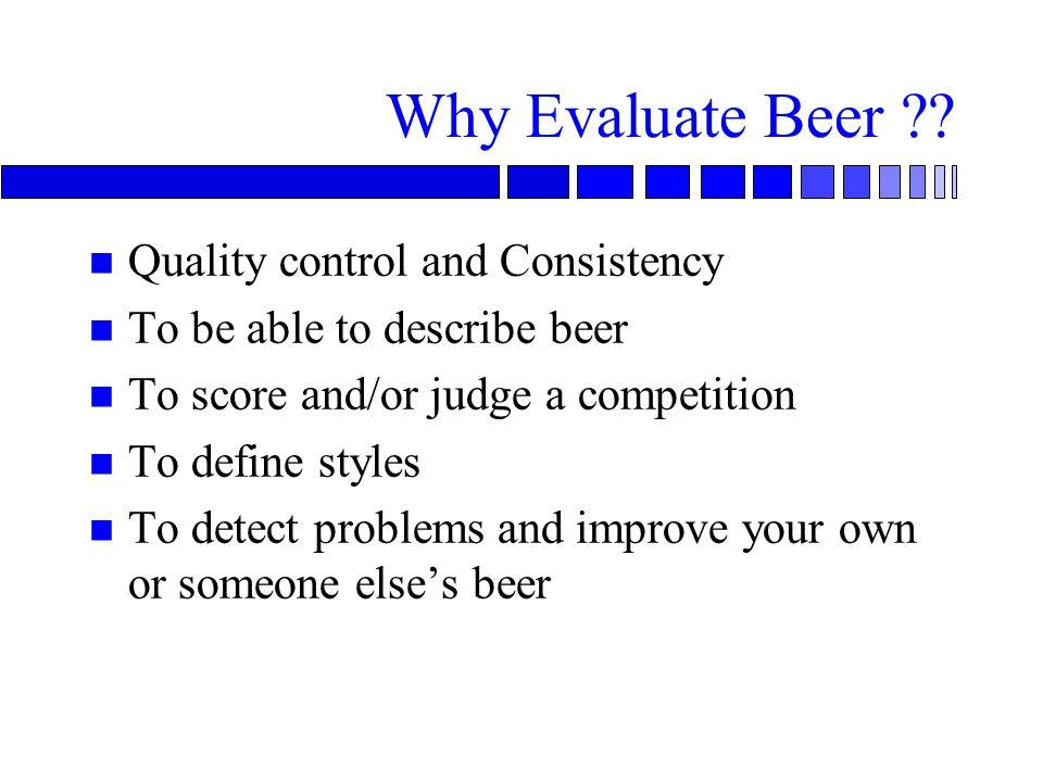 Why Evaluate Beer .