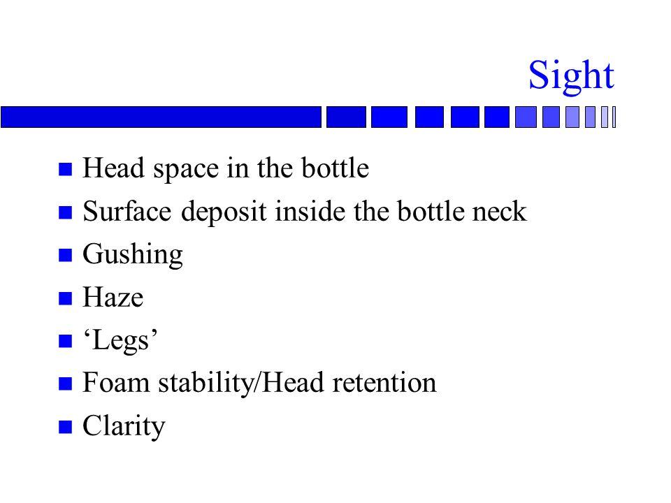 Sight n Head space in the bottle n Surface deposit inside the bottle neck n Gushing n Haze n 'Legs' n Foam stability/Head retention n Clarity