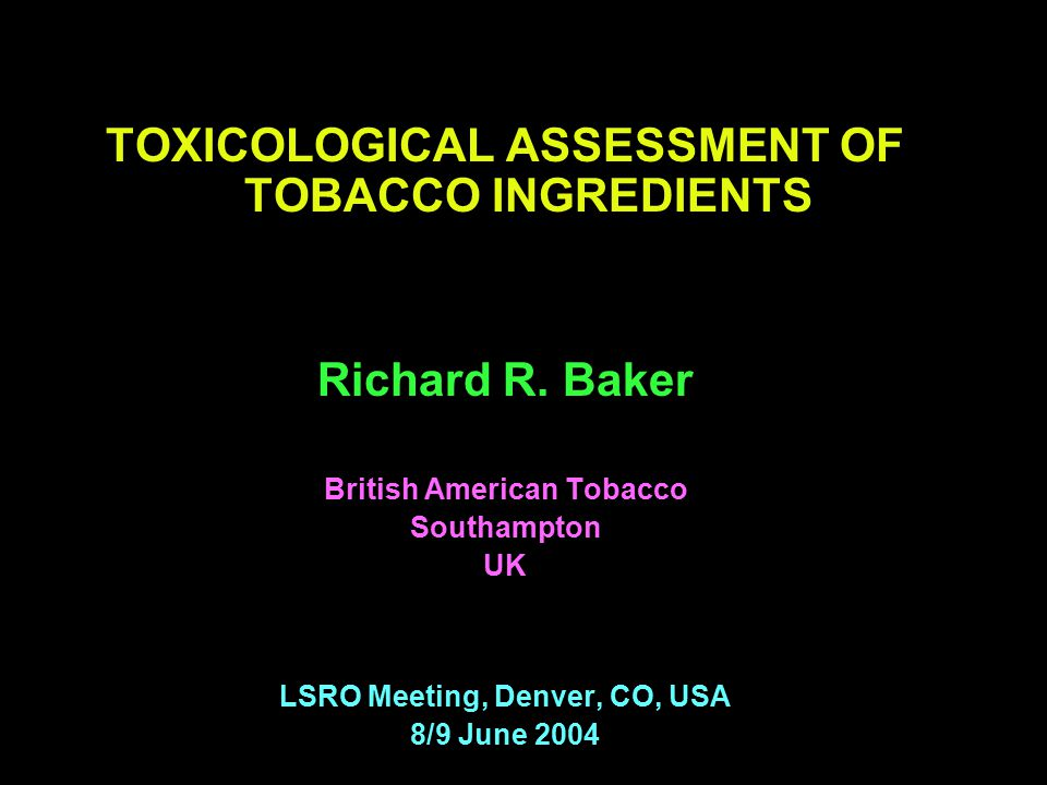 TOXICOLOGICAL ASSESSMENT OF TOBACCO INGREDIENTS Richard R.
