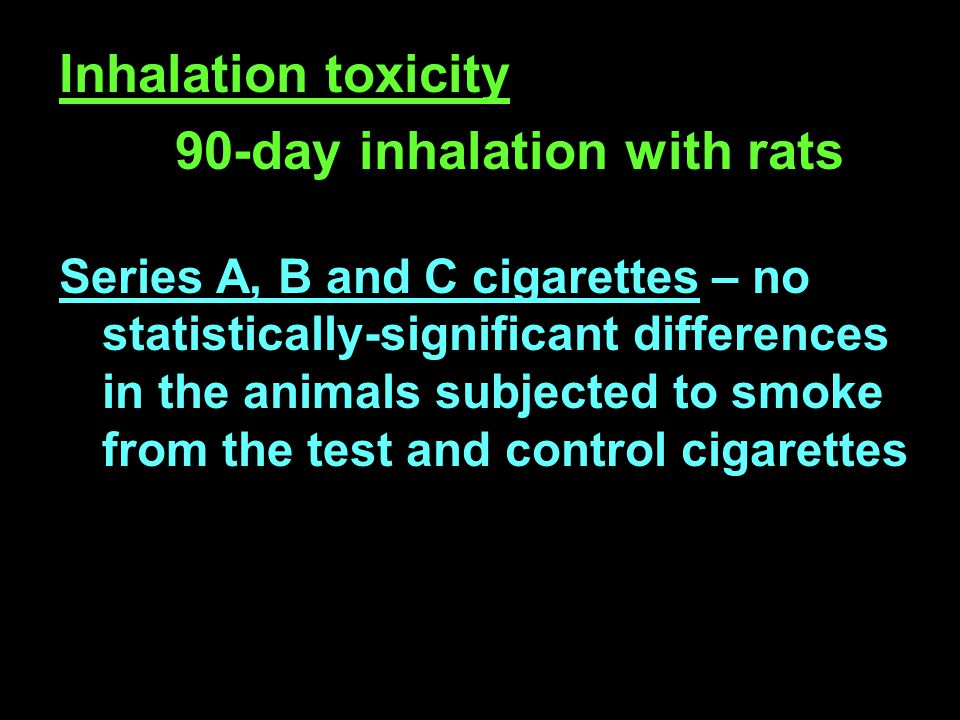 Inhalation toxicity 90-day inhalation with rats Series A, B and C cigarettes – no statistically-significant differences in the animals subjected to smoke from the test and control cigarettes