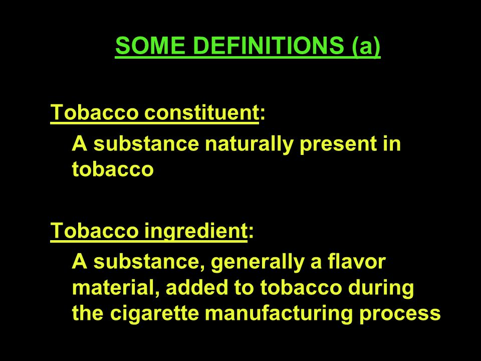 SOME DEFINITIONS (b) FLAVORS Impart a specific taste, flavor or aroma: Casings - applied to pre-cut tobacco (few %) - often recognised foodstuffs Flavorings (top flavors) - applied to cut and processed tobacco (ppm levels, several flavors in mixture)