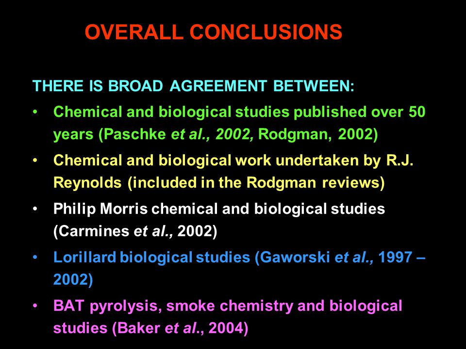OVERALL CONCLUSIONS THERE IS BROAD AGREEMENT BETWEEN: Chemical and biological studies published over 50 years (Paschke et al., 2002, Rodgman, 2002) Chemical and biological work undertaken by R.J.