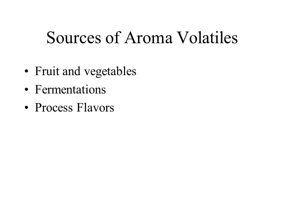 Sources of Aroma Volatiles Fruit and vegetables Fermentations Process Flavors