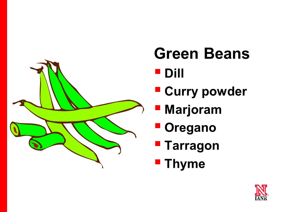 25 Green Beans  Dill  Curry powder  Marjoram  Oregano  Tarragon  Thyme
