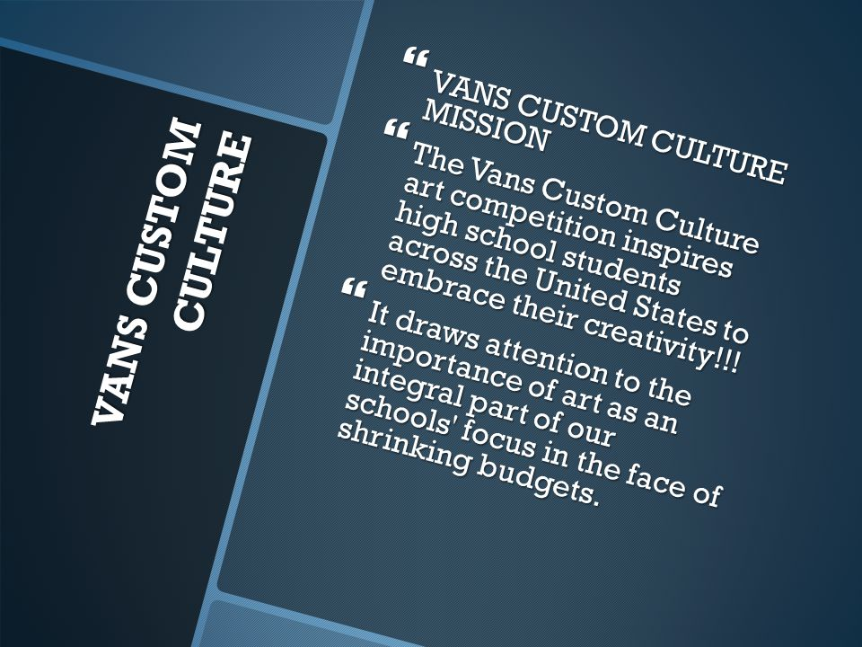 VANS CUSTOM CULTURE  VANS CUSTOM CULTURE MISSION  The Vans Custom Culture art competition inspires high school students across the United States to embrace their creativity!!.