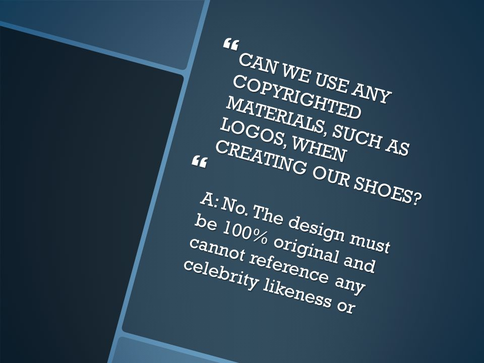 CAN WE USE ANY COPYRIGHTED MATERIALS, SUCH AS LOGOS, WHEN CREATING OUR SHOES.
