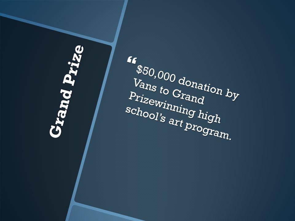 Grand Prize  $50,000 donation by Vans to Grand Prizewinning high school's art program.