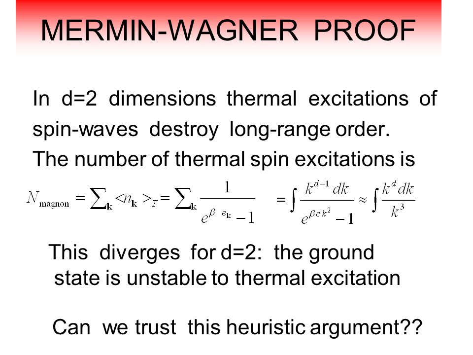 MERMIN-WAGNER PROOF In d=2 dimensions thermal excitations of spin-waves destroy long-range order.
