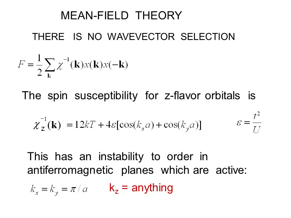 MEAN-FIELD THEORY THERE IS NO WAVEVECTOR SELECTION )( 1 k   z The spin susceptibility for z-flavor orbitals is This has an instability to order in antiferromagnetic planes which are active: k z = anything