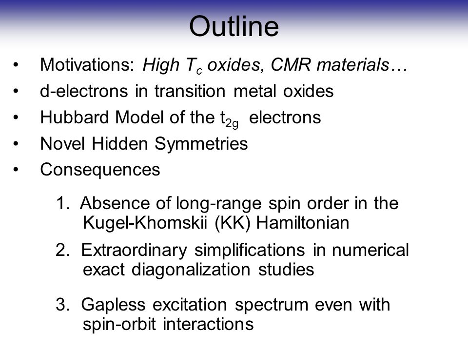 Outline Motivations: High T c oxides, CMR materials… d-electrons in transition metal oxides Hubbard Model of the t 2g electrons Novel Hidden Symmetries Consequences 1.