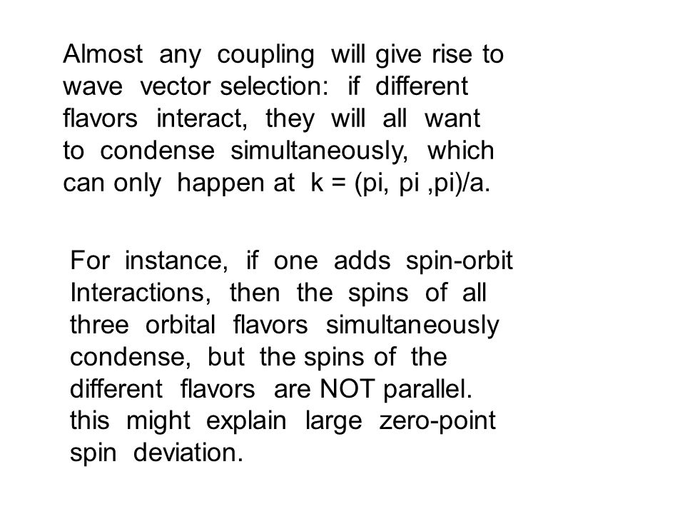 Almost any coupling will give rise to wave vector selection: if different flavors interact, they will all want to condense simultaneously, which can only happen at k = (pi, pi,pi)/a.