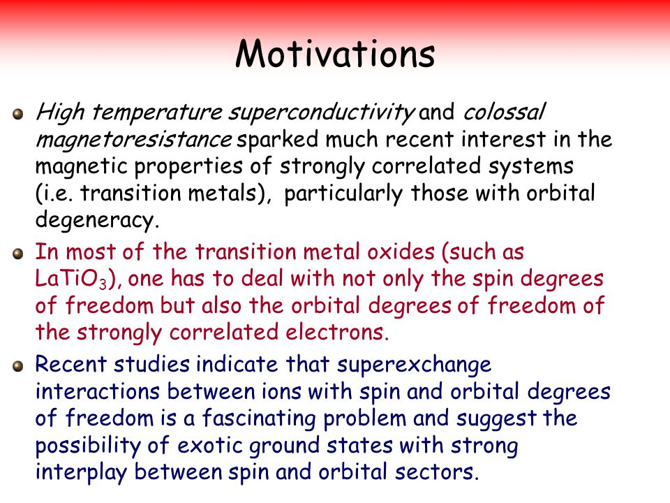 Motivations High temperature superconductivity and colossal magnetoresistance sparked much recent interest in the magnetic properties of strongly correlated systems (i.e.