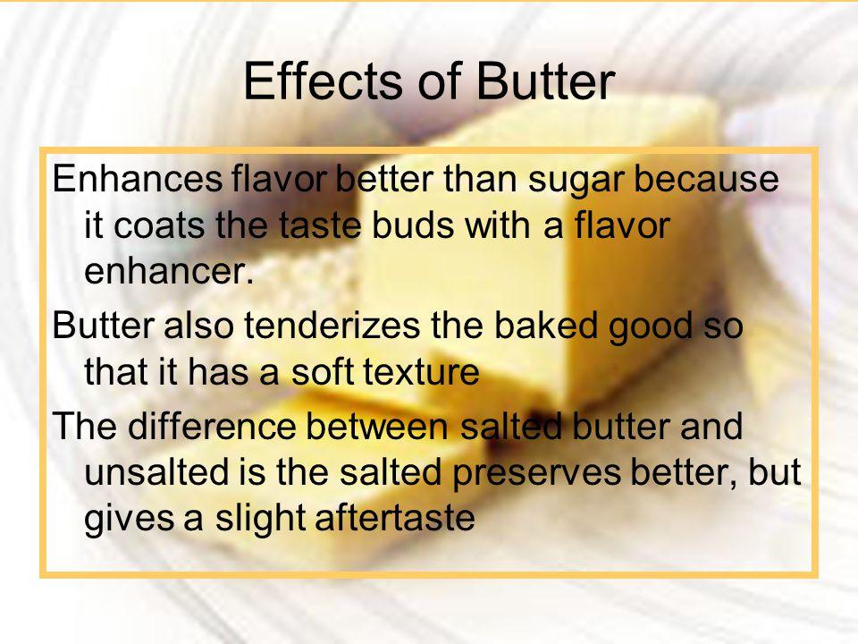 5/11/201513 Effects of Butter Enhances flavor better than sugar because it coats the taste buds with a flavor enhancer. Butter also tenderizes the bak
