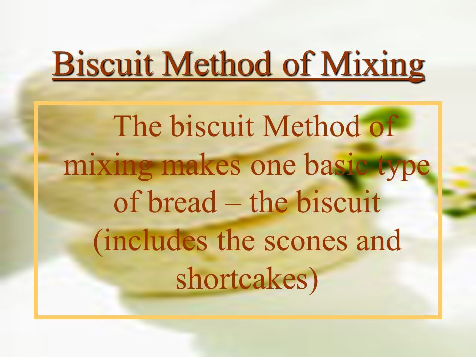 Biscuit Method of Mixing The biscuit Method of mixing makes one basic type of bread – the biscuit (includes the scones and shortcakes)