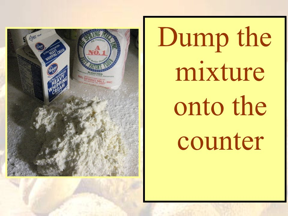 Dump the mixture onto the counter
