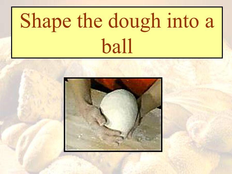 Shape the dough into a ball