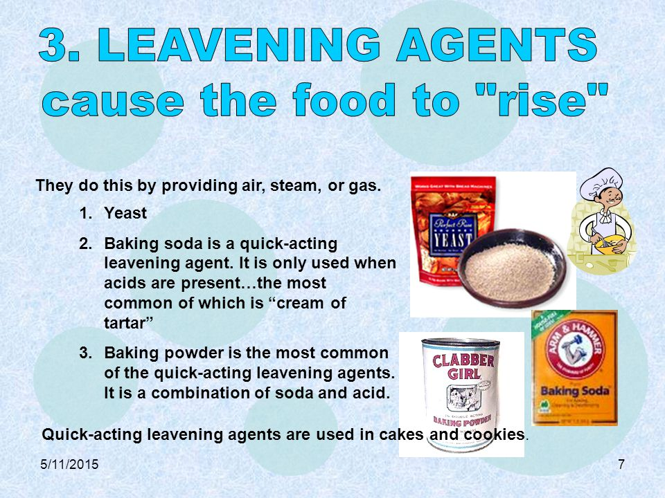 """5/11/20157 1.Yeast 2.Baking soda is a quick-acting leavening agent. It is only used when acids are present…the most common of which is """"cream of tarta"""