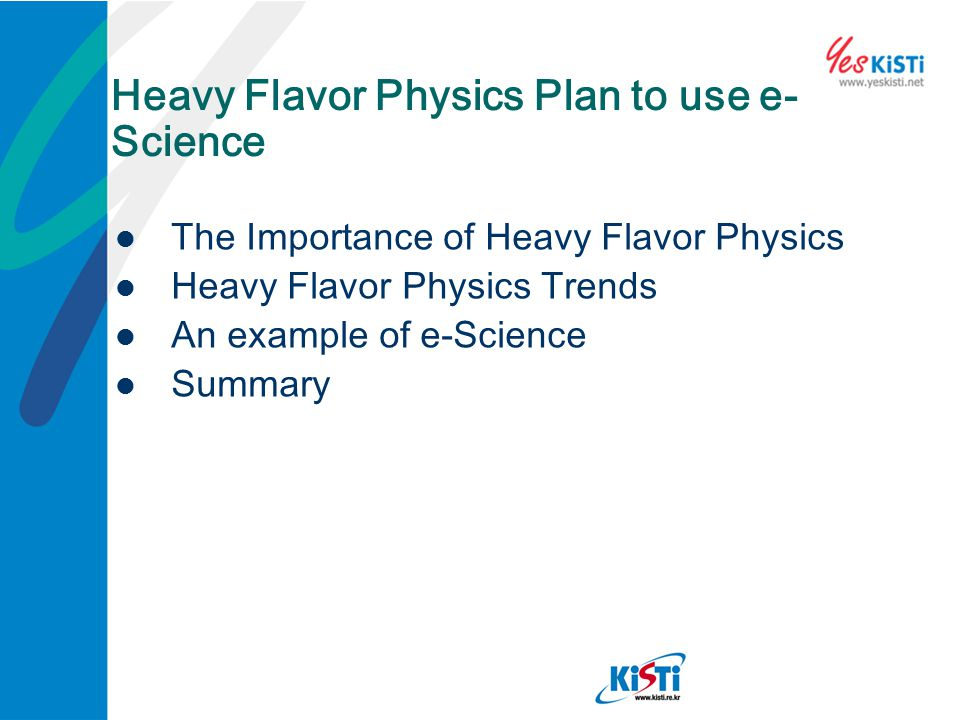 Heavy Flavor Physics Plan to use e- Science The Importance of Heavy Flavor Physics Heavy Flavor Physics Trends An example of e-Science Summary