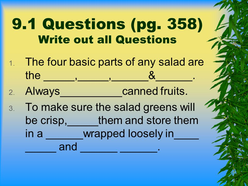 9.1 Questions (pg. 358) Write out all Questions 1. The four basic parts of any salad are the _____,_____,______&______. 2. Always__________canned frui