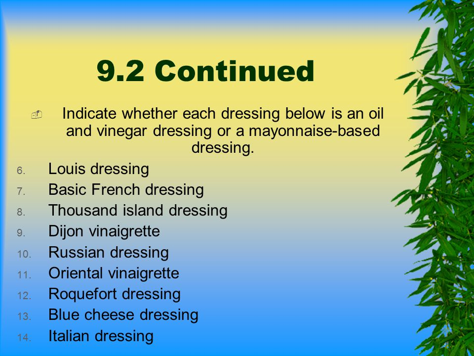 9.2 Continued  Indicate whether each dressing below is an oil and vinegar dressing or a mayonnaise-based dressing. 6. Louis dressing 7. Basic French