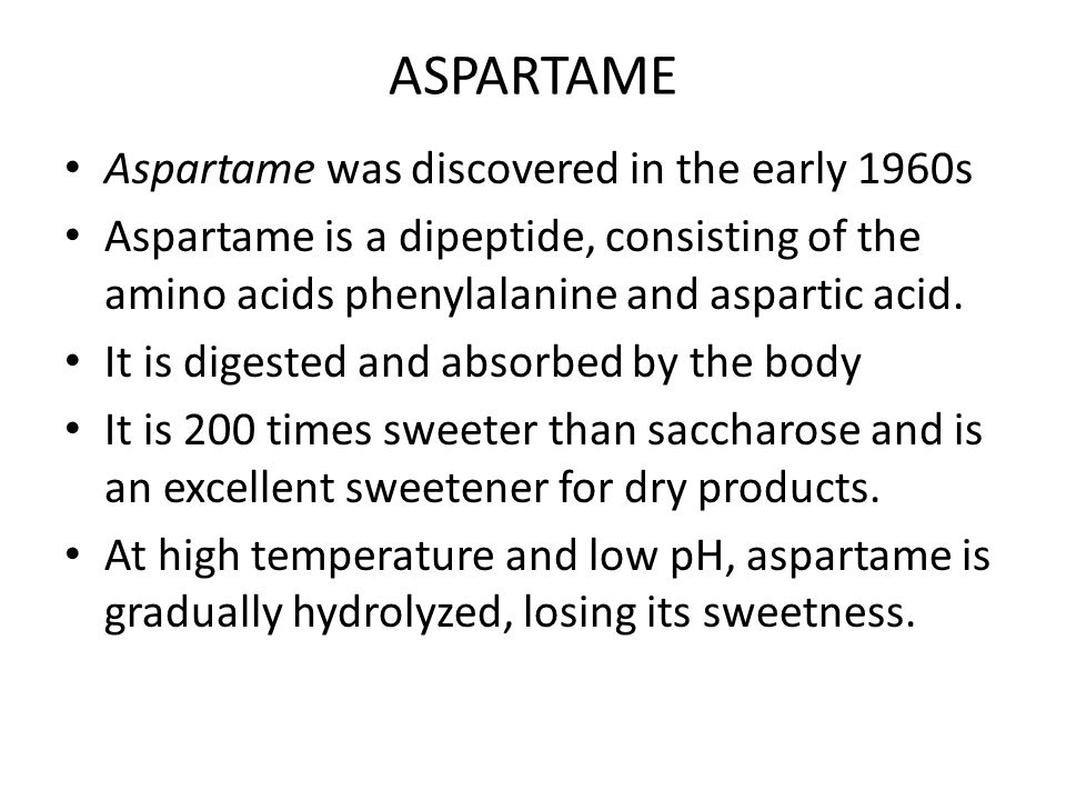ASPARTAME Aspartame was discovered in the early 1960s Aspartame is a dipeptide, consisting of the amino acids phenylalanine and aspartic acid.