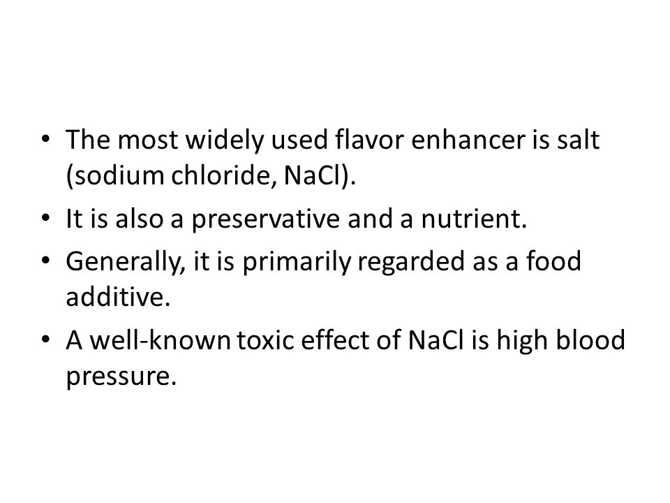 The most widely used flavor enhancer is salt (sodium chloride, NaCl).