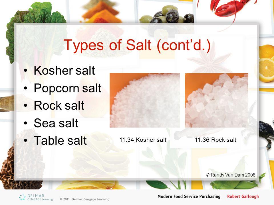 Types of Salt (cont'd.) Kosher salt Popcorn salt Rock salt Sea salt Table salt 11.34 Kosher salt11.36 Rock salt © Randy Van Dam 2008