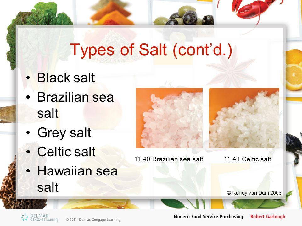 Types of Salt (cont'd.) Black salt Brazilian sea salt Grey salt Celtic salt Hawaiian sea salt 11.40 Brazilian sea salt11.41 Celtic salt © Randy Van Da