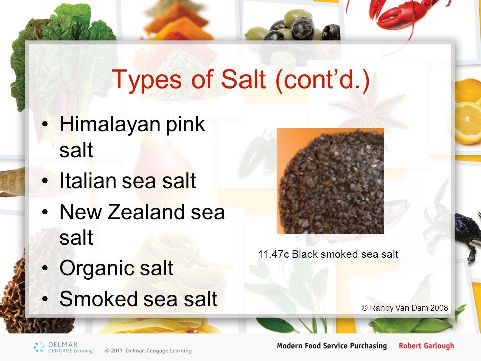 Types of Salt (cont'd.) Himalayan pink salt Italian sea salt New Zealand sea salt Organic salt Smoked sea salt 11.47c Black smoked sea salt © Randy Van Dam 2008