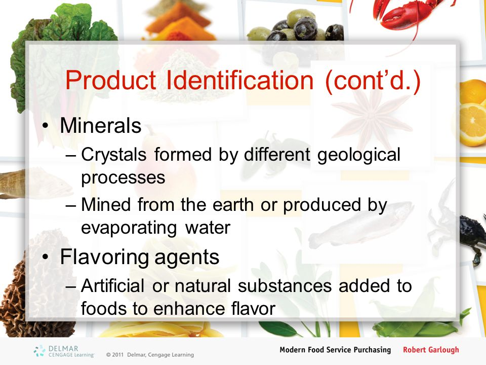 Product Identification (cont'd.) Minerals –Crystals formed by different geological processes –Mined from the earth or produced by evaporating water Fl