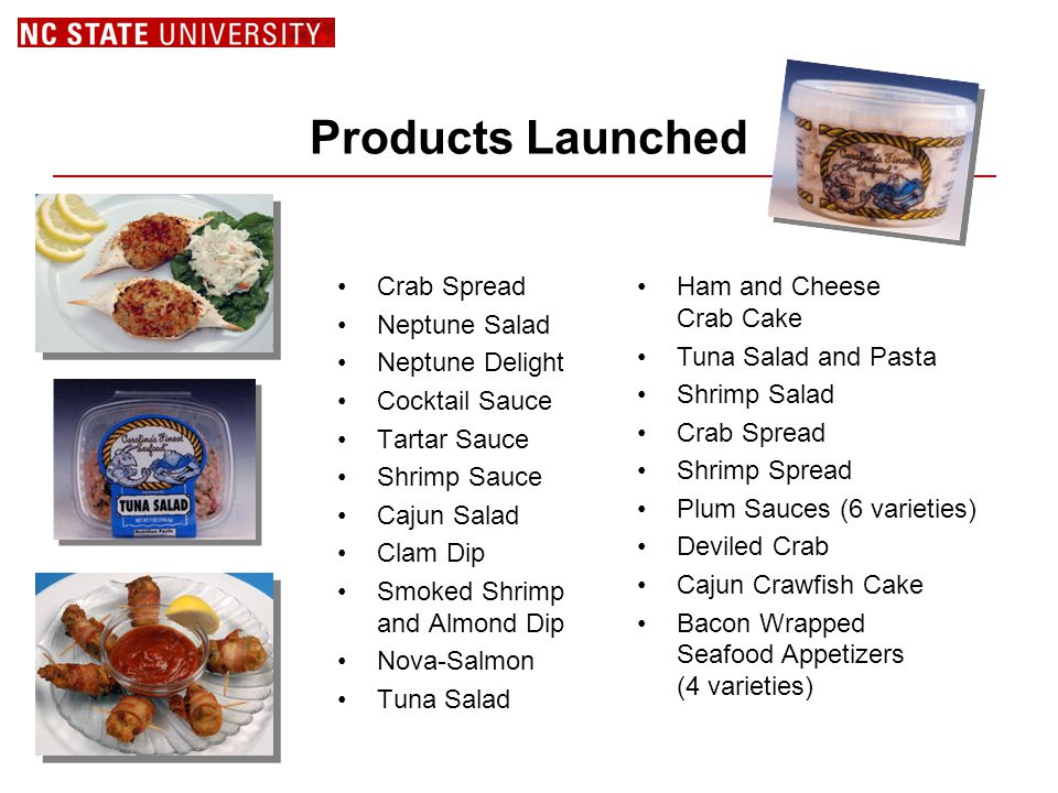 Products Launched Crab Spread Neptune Salad Neptune Delight Cocktail Sauce Tartar Sauce Shrimp Sauce Cajun Salad Clam Dip Smoked Shrimp and Almond Dip