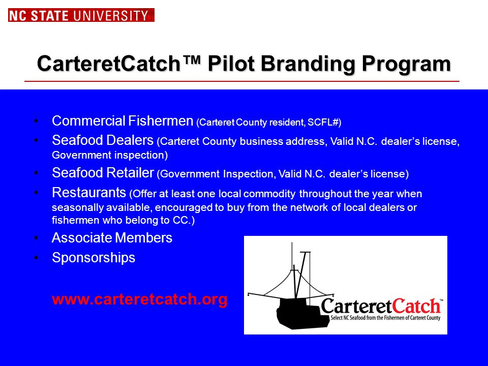 Commercial Fishermen (Carteret County resident, SCFL#) Seafood Dealers (Carteret County business address, Valid N.C. dealer's license, Government insp