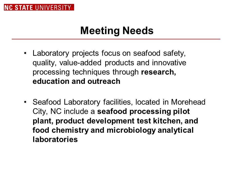 Meeting Needs Laboratory projects focus on seafood safety, quality, value-added products and innovative processing techniques through research, educat
