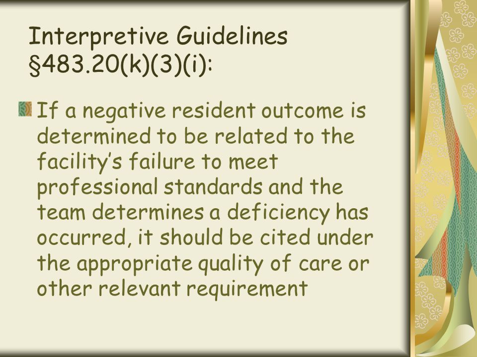 Interpretive Guidelines §483.20(k)(3)(i): If a negative resident outcome is determined to be related to the facility's failure to meet professional st