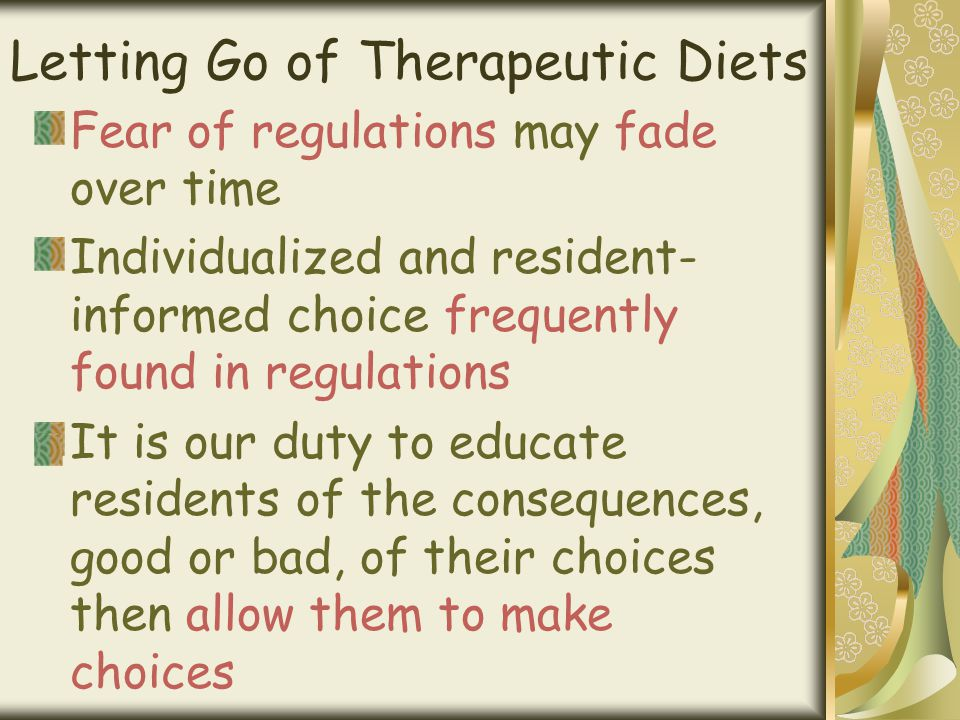 Letting Go of Therapeutic Diets Fear of regulations may fade over time Individualized and resident- informed choice frequently found in regulations It