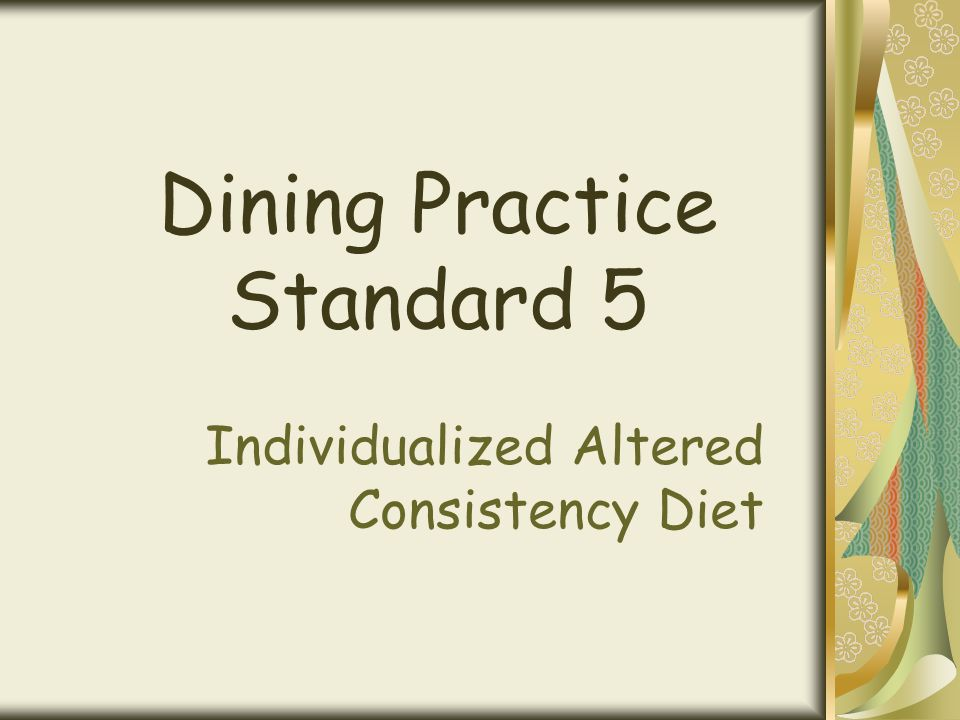 Dining Practice Standard 5 Individualized Altered Consistency Diet
