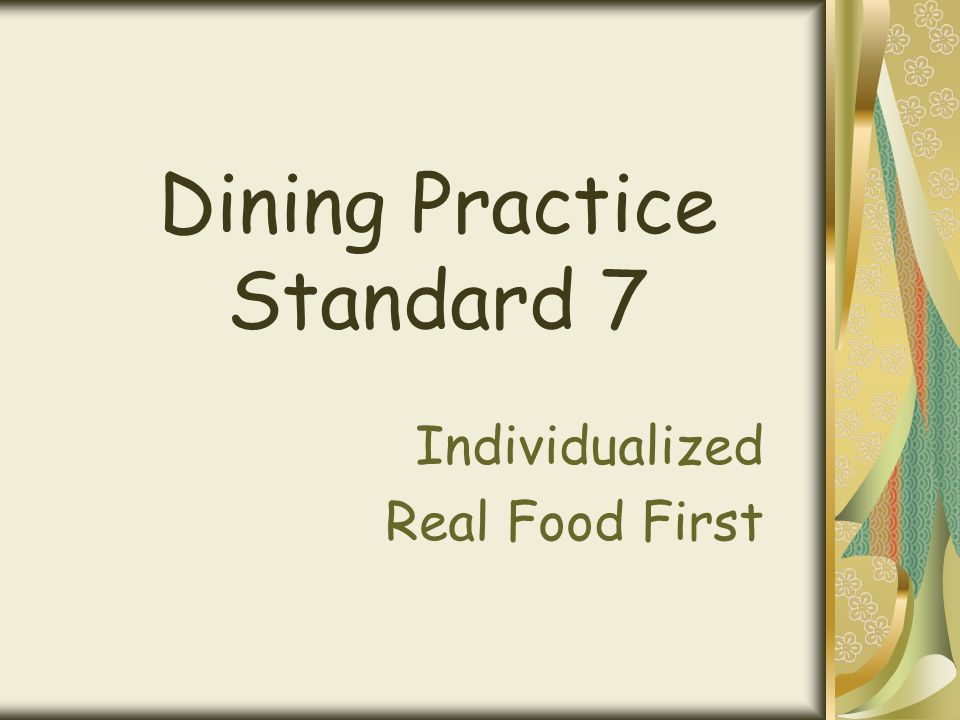 Dining Practice Standard 7 Individualized Real Food First