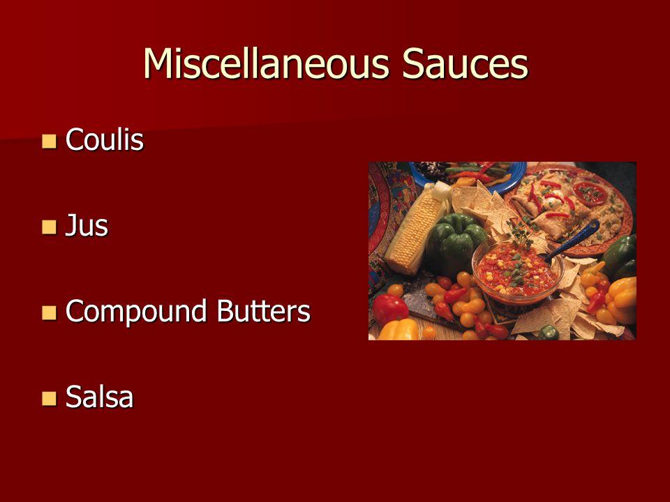 Miscellaneous Sauces Coulis Coulis Jus Jus Compound Butters Compound Butters Salsa Salsa