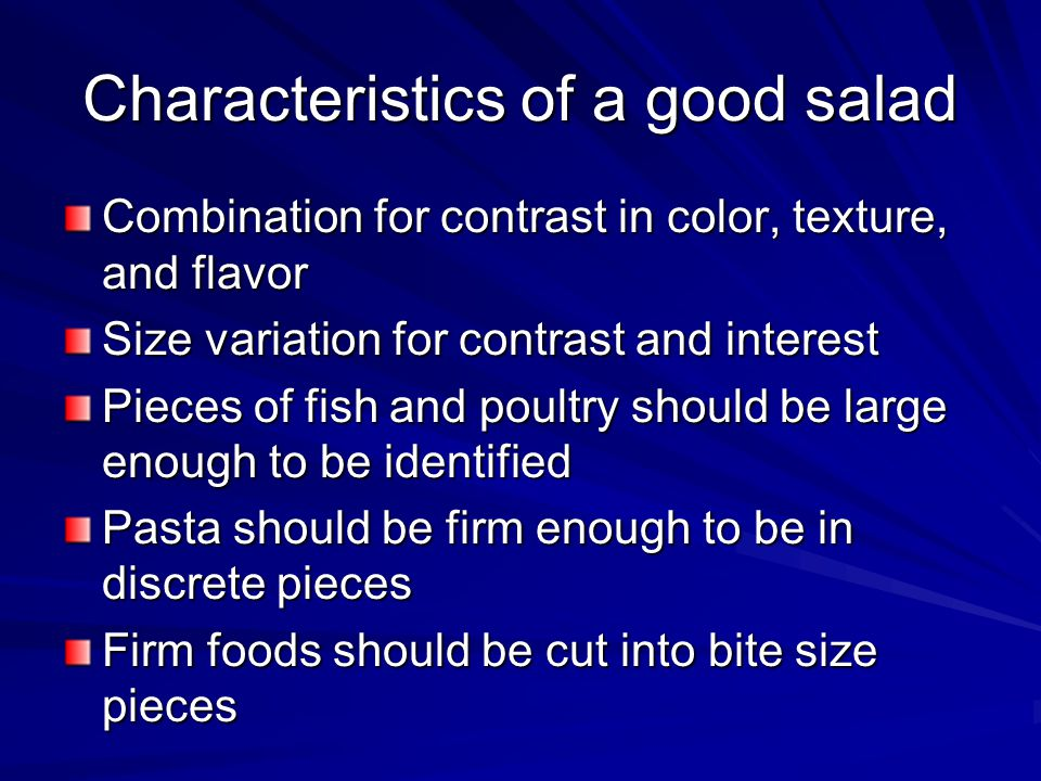 Characteristics of a good salad Combination for contrast in color, texture, and flavor Size variation for contrast and interest Pieces of fish and pou