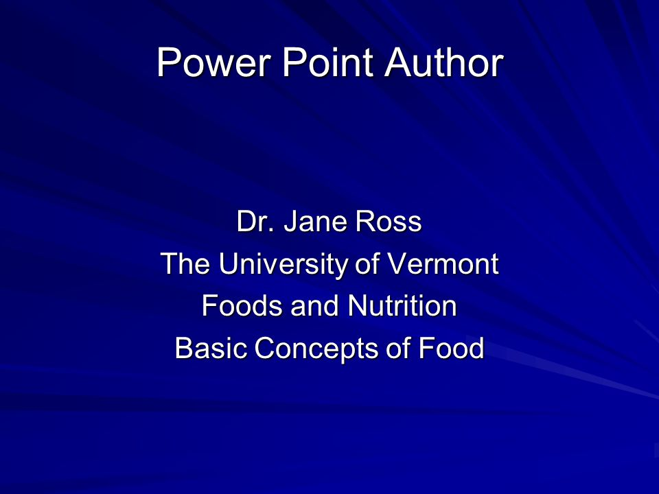 Power Point Author Dr. Jane Ross The University of Vermont Foods and Nutrition Basic Concepts of Food
