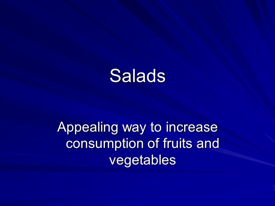 Salads Appealing way to increase consumption of fruits and vegetables