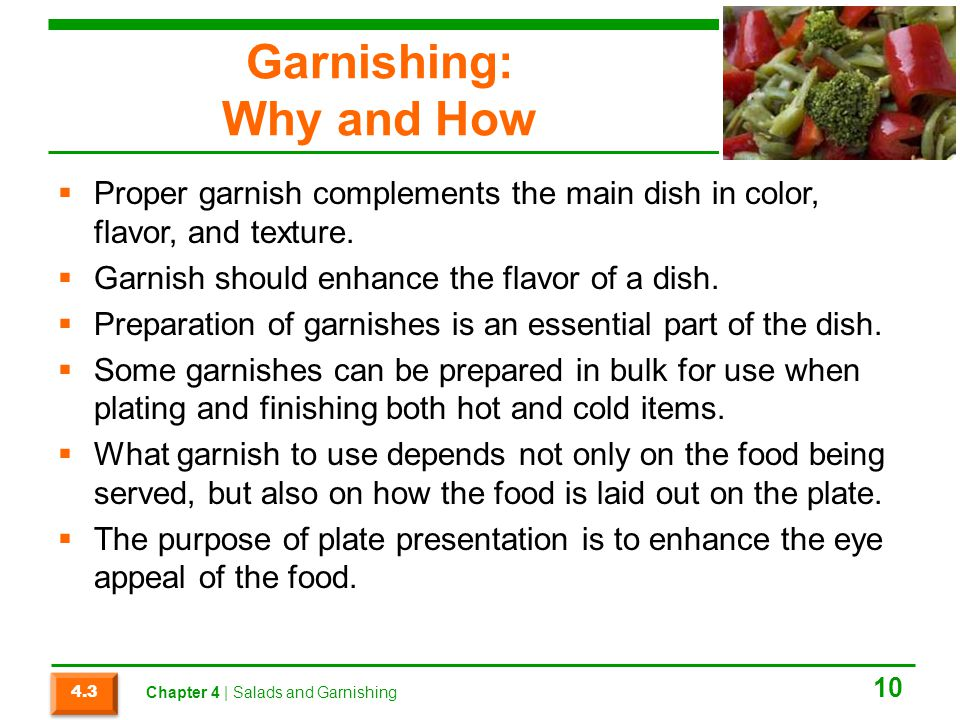 Garnishing: Why and How  Proper garnish complements the main dish in color, flavor, and texture.
